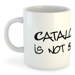 Taza Catalunya Catalonia is not Spain
